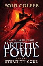 Artemis Fowl and the Eternity Code : Artemis Fowl Series : Book 3 - Eoin Colfer