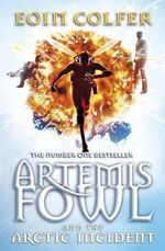 Artemis Fowl and the Arctic Incident : Artemis Fowl Series : Book 2 - Eoin Colfer