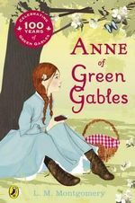 Anne of Green Gables : Centenary Edition - L. M. Montgomery