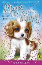 Classroom Princess : Magic Puppy Volume 9 - Sue Bentley