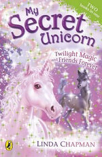 Twilight Magic and Friends Forever : My Secret Unicorn Series : Book 10 & 11 - Linda Chapman
