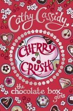 Cherry Crush : Chocolate Box Girls Series : Book 1 - Cathy Cassidy