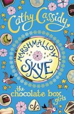 Marshmallow Skye : Chocolate Box Girls Series : Book 2 -  Cathy Cassidy