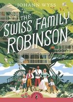 Puffin Classics: The Swiss Family Robinson  - Johann David Wyss