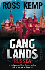 Ganglands Russia : A Deadly Game With No Glamour, No Glory and, For One Boy, No Choice... - Ross Kemp