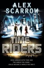 Time Riders : TimeRiders Series : Book 1 - Alex Scarrow