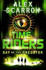 Day of the Predator : TimeRiders Series : Book 2 - Alex Scarrow