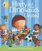 Harry and the Dinosaurs United : Harry and the Dinosaurs - Ian Whybrow