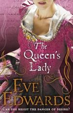 The Queen's Lady : Can She Resist The Danger of Desire? - Eve Edwards