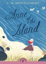 Puffin Classics: Anne of the Island - L. M. Montgomery