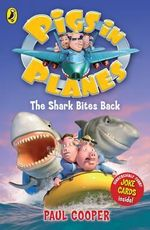 The Shark Bites Back : Pigs in Planes: Book 1  - Paul Cooper