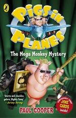 The Mega Monkey Mystery : Pigs in Planes  - Paul Cooper