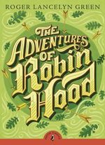 Puffin Classics: The Adventures of Robin Hood : Puffin Classics - Roger Green