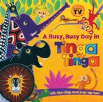 A Busy, Busy Day in Tinga Tinga : Lift-the-Flap and Pop-up Fun! - Claudia Lloyd