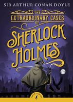Puffin Classics: The Extraordinary Cases of Sherlock Holmes - Arthur Conan Doyle 