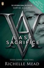 Last Sacrifice : Vampire Academy Series : Book 6 - Richelle Mead