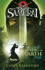 The Ring of Earth : The Young Samurai : Book 4  -  Chris Bradford