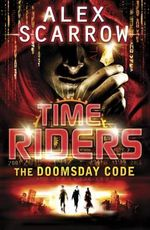 The Doomsday Code : TimeRiders Series : Book 3 - Alex Scarrow