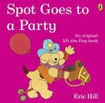Spot Goes to a Party : Spot Series - Eric Hill