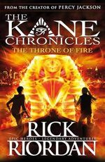 Throne of Fire : The Kane Chronicles Series : Book 2 - Rick Riordan