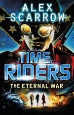 The Eternal War : TimeRiders Series : Book 4 - Alex Scarrow