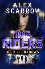 City of Shadows : TimeRiders Series : Book 6 - Alex Scarrow