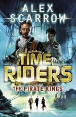 The Pirate Kings : TimeRiders Series : Book 7 - Alex Scarrow