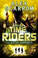 The Mayan Prophecy : TimeRiders Series : Book 8 - Alex Scarrow