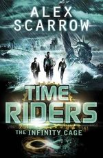 The Infinity Cage : Timeriders Series : Book 9 - Alex Scarrow