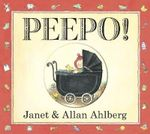 Peepo!  : 30th Anniversary Edition - Janet Ahlberg