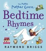The Puffin Mother Goose Bedtime Rhymes - Raymond Briggs