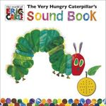 The Very Hungry Caterpillar's Sound Book : The Very Hungry Caterpillar Series - Eric Carle