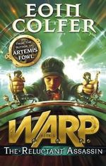 WARP  The Reluctant Assassin : WARP : Book 1 - Eoin Colfer