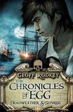 Deadweather and Sunrise : The Chronicles of Egg : Book 1 - Geoff Rodkey