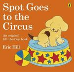 Spot Goes to the Circus : Spot Series - Eric Hill