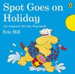 Spot Goes on Holiday : Spot Series - Eric Hill