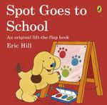 Spot Goes to School : Spot - Eric Hill