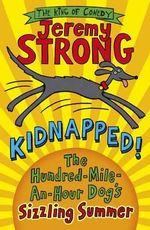 Kidnapped! The Hundred-Mile-an-Hour Dog's Sizzling Summer - Jeremy Strong