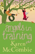 Angels in Training  : Angels Next Door Series : Book 2 - Karen McCombie