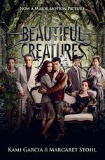 Beautiful Creatures  Film Tie In Edition : The Caster Chronicles : Book 1 - Kami Garcia