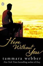 Here Without You : Between the Lines Series : Book 4 - Tammara Webber
