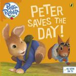 Peter Rabbit : Peter Saves the Day! - Beatrix Potter