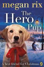 The Hero Pup - Megan Rix