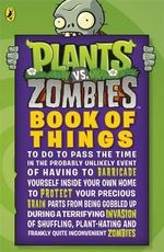 Plants vs. Zombies : Book of Things (to Do to Pass the Time in the Probably Unlikely Event of Having to Barricade Yourself Inside Your Own Home During a Terrifying Invasion of Shuffling, Plant-hating and Frankly Quite Inconvenient Zombies) - Sunbird