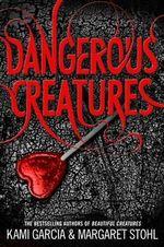 Dangerous Creatures : Dangerous Creatures Series : Book 1 - Kami Garcia