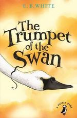 The Trumpet of the Swan : A Puffin Book - E. B. White