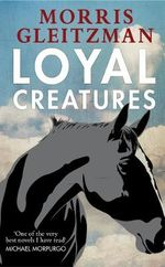 Loyal Creatures - Morris Gleitzman