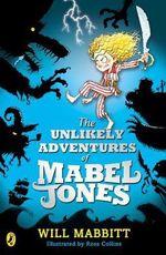 The Unlikely Adventures of Mabel Jones - Will Mabbitt