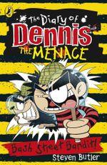 Bash Street Bandit! : The Diary of Dennis the Menace   : Book 4 - Steven Butler