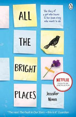 All the Bright Places : The story of a girl who learns to live from a boy who wants to die - Jennifer Niven